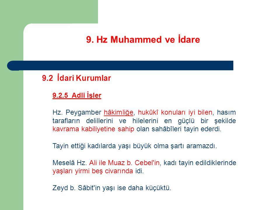 9. Hz Muhammed ve İdare 9.2 İdari Kurumlar 9.2.5 Adli İşler Hz. Peygamber hâkimliğe, hukûkî konuları iyi bilen, hasım tarafların delillerini ve hilele