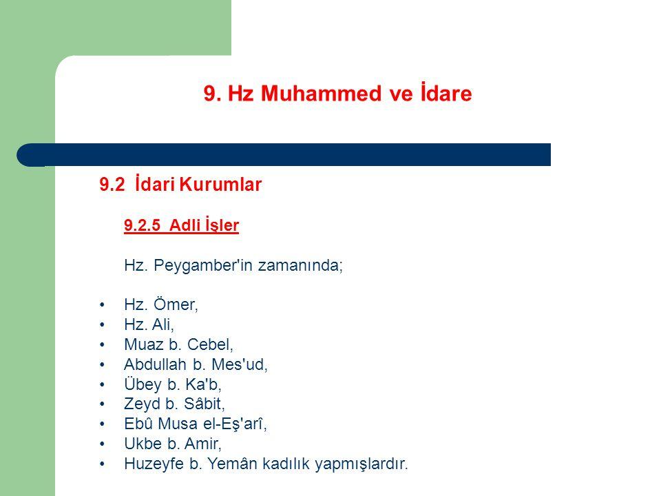 9. Hz Muhammed ve İdare 9.2 İdari Kurumlar 9.2.5 Adli İşler Hz. Peygamber'in zamanında; Hz. Ömer, Hz. Ali, Muaz b. Cebel, Abdullah b. Mes'ud, Übey b.