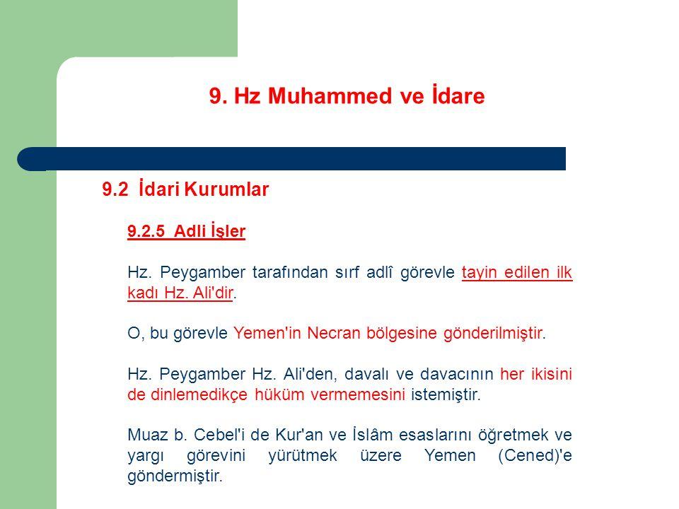 9. Hz Muhammed ve İdare 9.2 İdari Kurumlar 9.2.5 Adli İşler Hz. Peygamber tarafından sırf adlî görevle tayin edilen ilk kadı Hz. Ali'dir. O, bu görevl