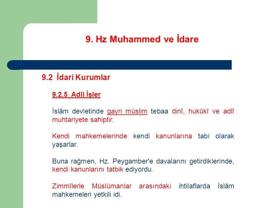 9. Hz Muhammed ve İdare 9.2 İdari Kurumlar 9.2.5 Adli İşler İslâm devletinde gayri müslim tebaa dinî, hukûkî ve adlî muhtariyete sahiptir. Kendi mahke
