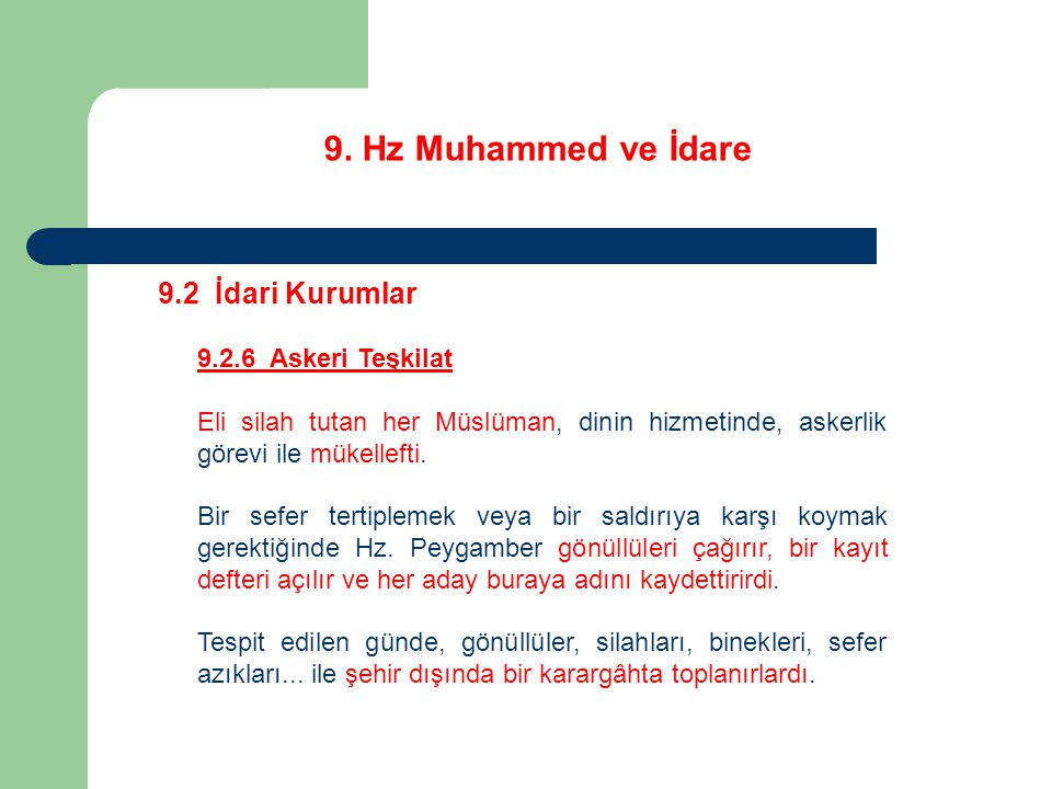9. Hz Muhammed ve İdare 9.2 İdari Kurumlar 9.2.6 Askeri Teşkilat Eli silah tutan her Müslüman, dinin hizmetinde, askerlik görevi ile mükellefti. Bir s