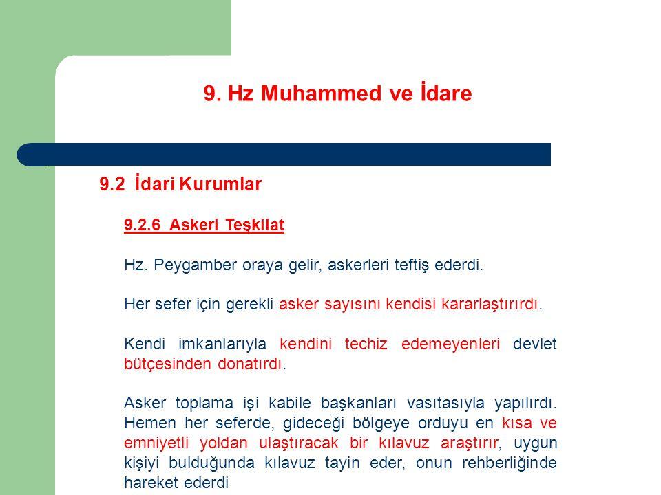 9. Hz Muhammed ve İdare 9.2 İdari Kurumlar 9.2.6 Askeri Teşkilat Hz. Peygamber oraya gelir, askerleri teftiş ederdi. Her sefer için gerekli asker sayı