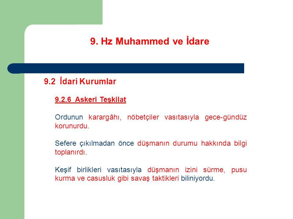 9. Hz Muhammed ve İdare 9.2 İdari Kurumlar 9.2.6 Askeri Teşkilat Ordunun karargâhı, nöbetçiler vasıtasıyla gece-gündüz korunurdu. Sefere çıkılmadan ön