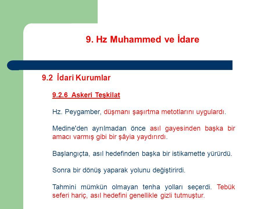 9. Hz Muhammed ve İdare 9.2 İdari Kurumlar 9.2.6 Askeri Teşkilat Hz. Peygamber, düşmanı şaşırtma metotlarını uygulardı. Medine'den ayrılmadan önce ası