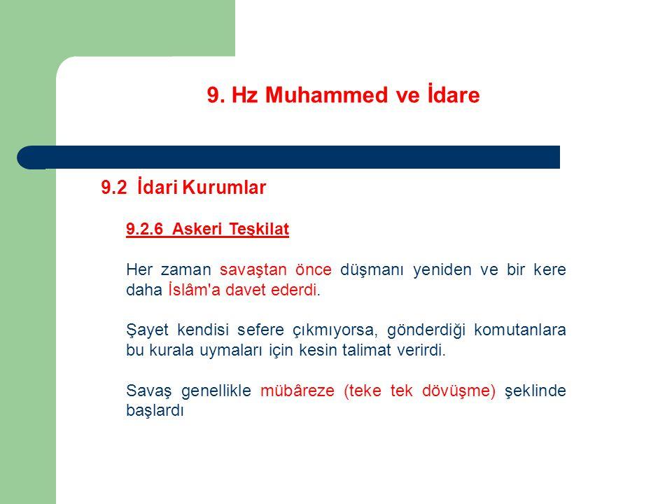 9. Hz Muhammed ve İdare 9.2 İdari Kurumlar 9.2.6 Askeri Teşkilat Her zaman savaştan önce düşmanı yeniden ve bir kere daha İslâm'a davet ederdi. Şayet