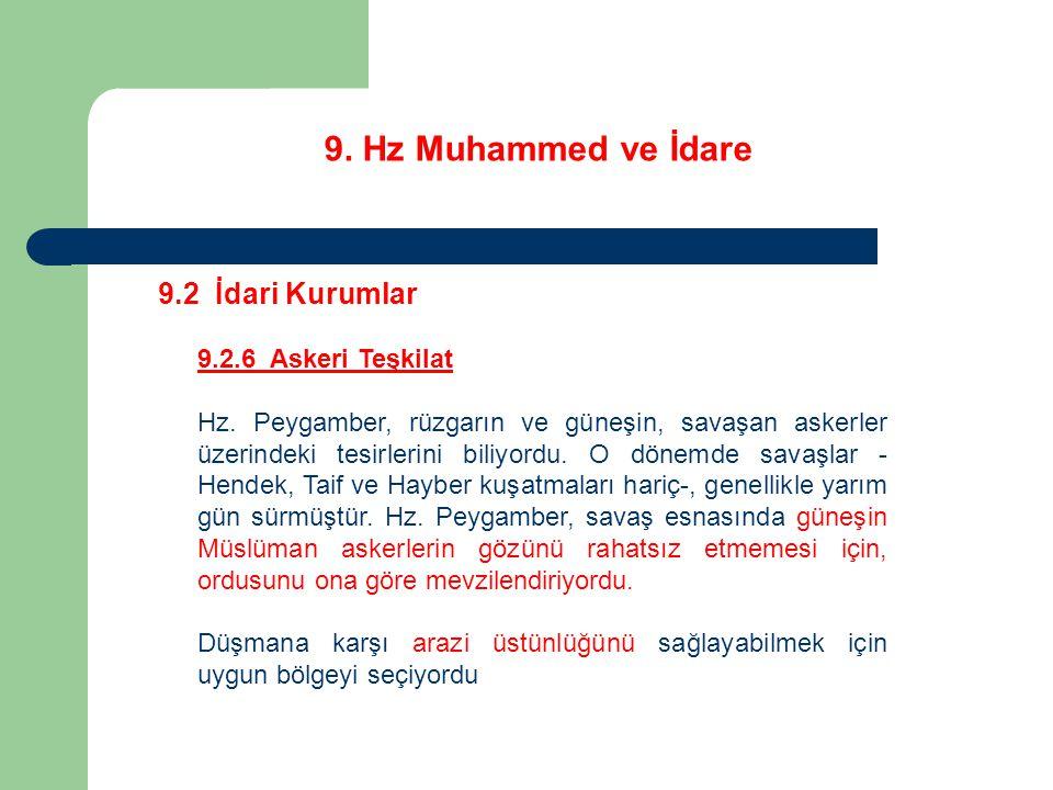 9. Hz Muhammed ve İdare 9.2 İdari Kurumlar 9.2.6 Askeri Teşkilat Hz. Peygamber, rüzgarın ve güneşin, savaşan askerler üzerindeki tesirlerini biliyordu