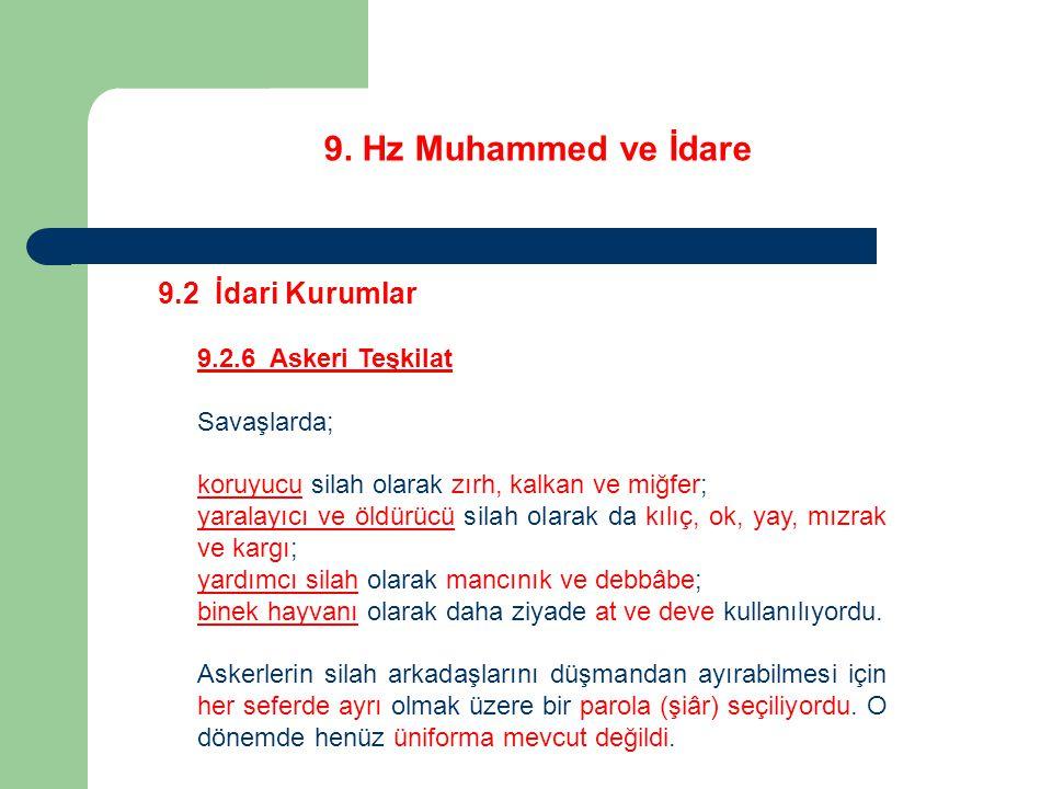 9. Hz Muhammed ve İdare 9.2 İdari Kurumlar 9.2.6 Askeri Teşkilat Savaşlarda; koruyucu silah olarak zırh, kalkan ve miğfer; yaralayıcı ve öldürücü sila