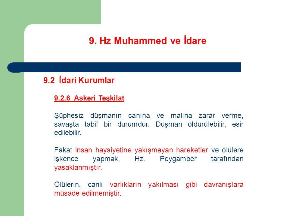 9. Hz Muhammed ve İdare 9.2 İdari Kurumlar 9.2.6 Askeri Teşkilat Şüphesiz düşmanın canına ve malına zarar verme, savaşta tabiî bir durumdur. Düşman öl