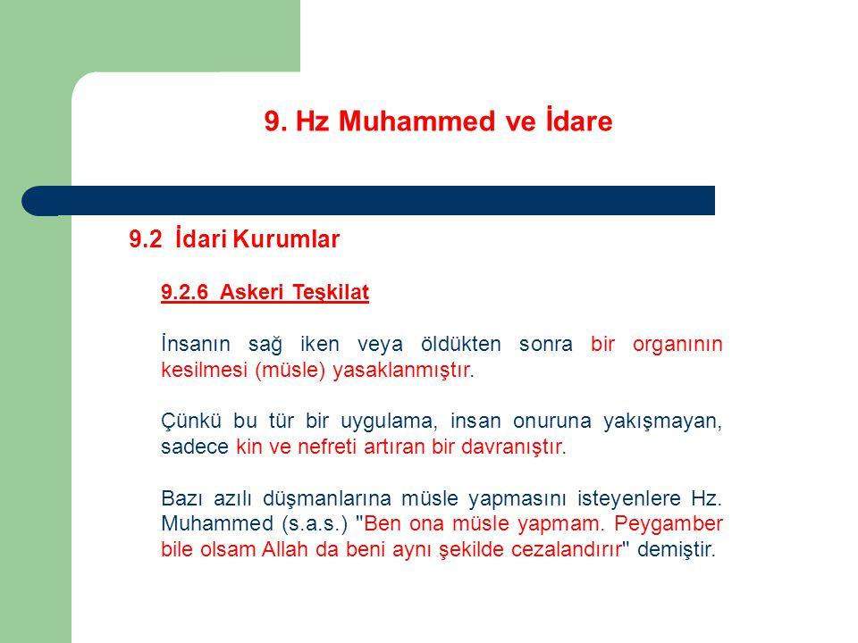 9. Hz Muhammed ve İdare 9.2 İdari Kurumlar 9.2.6 Askeri Teşkilat İnsanın sağ iken veya öldükten sonra bir organının kesilmesi (müsle) yasaklanmıştır.