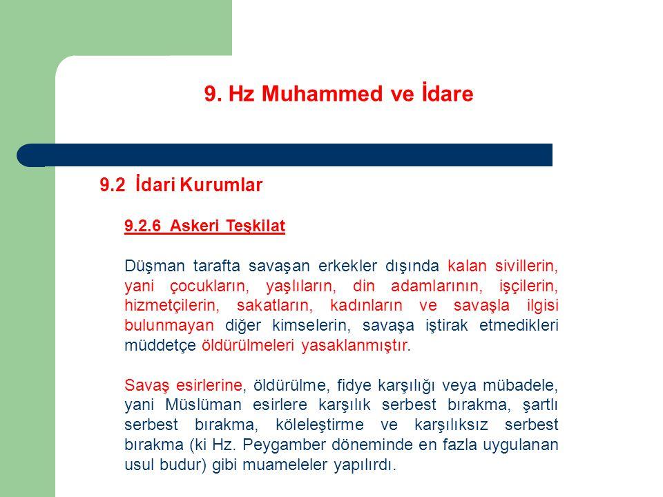9. Hz Muhammed ve İdare 9.2 İdari Kurumlar 9.2.6 Askeri Teşkilat Düşman tarafta savaşan erkekler dışında kalan sivillerin, yani çocukların, yaşlıların