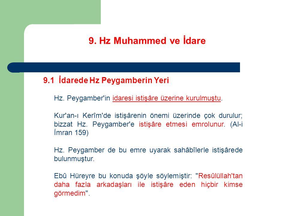 9. Hz Muhammed ve İdare 9.1 İdarede Hz Peygamberin Yeri Hz. Peygamber'in idaresi istişâre üzerine kurulmuştu. Kur'an-ı Kerîm'de istişârenin önemi üzer