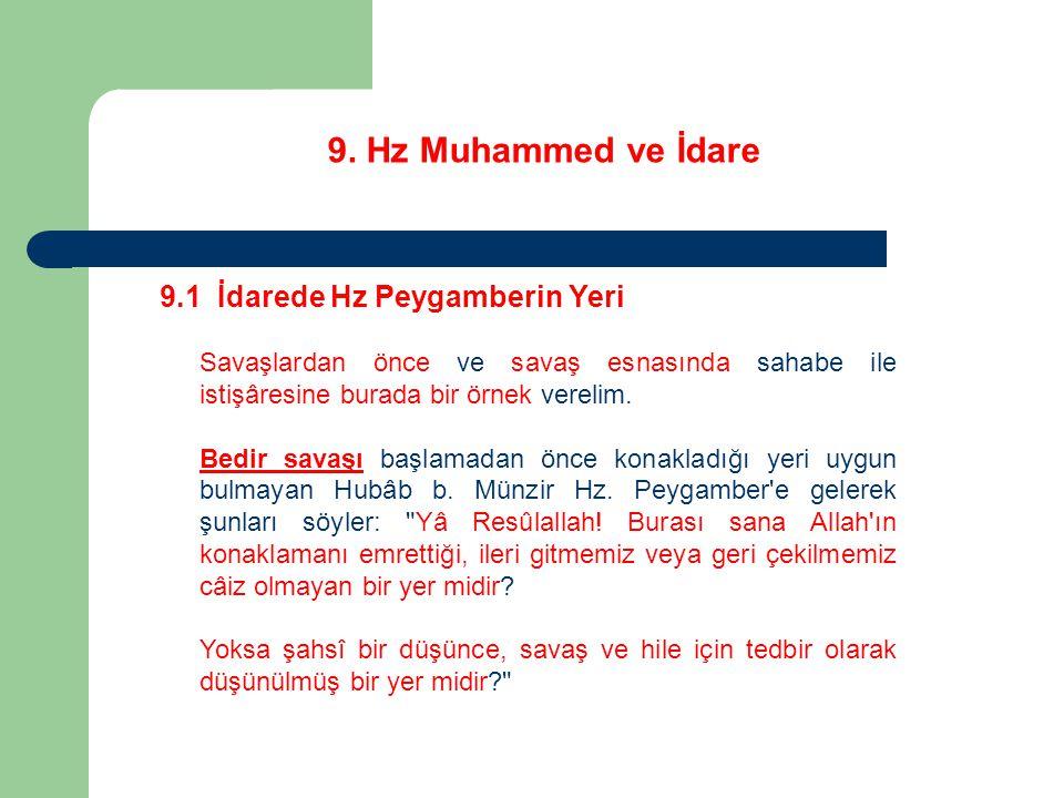 9. Hz Muhammed ve İdare 9.1 İdarede Hz Peygamberin Yeri Savaşlardan önce ve savaş esnasında sahabe ile istişâresine burada bir örnek verelim. Bedir sa