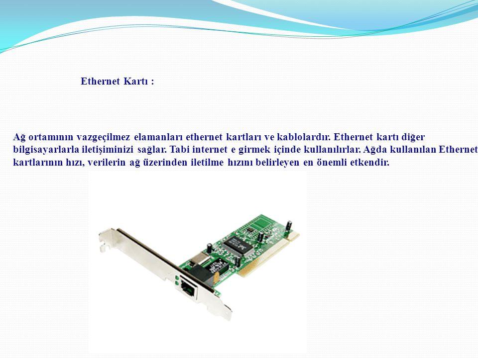 Ağ ortamının vazgeçilmez elamanları ethernet kartları ve kablolardır. Ethernet kartı diğer bilgisayarlarla iletişiminizi sağlar. Tabi internet e girme