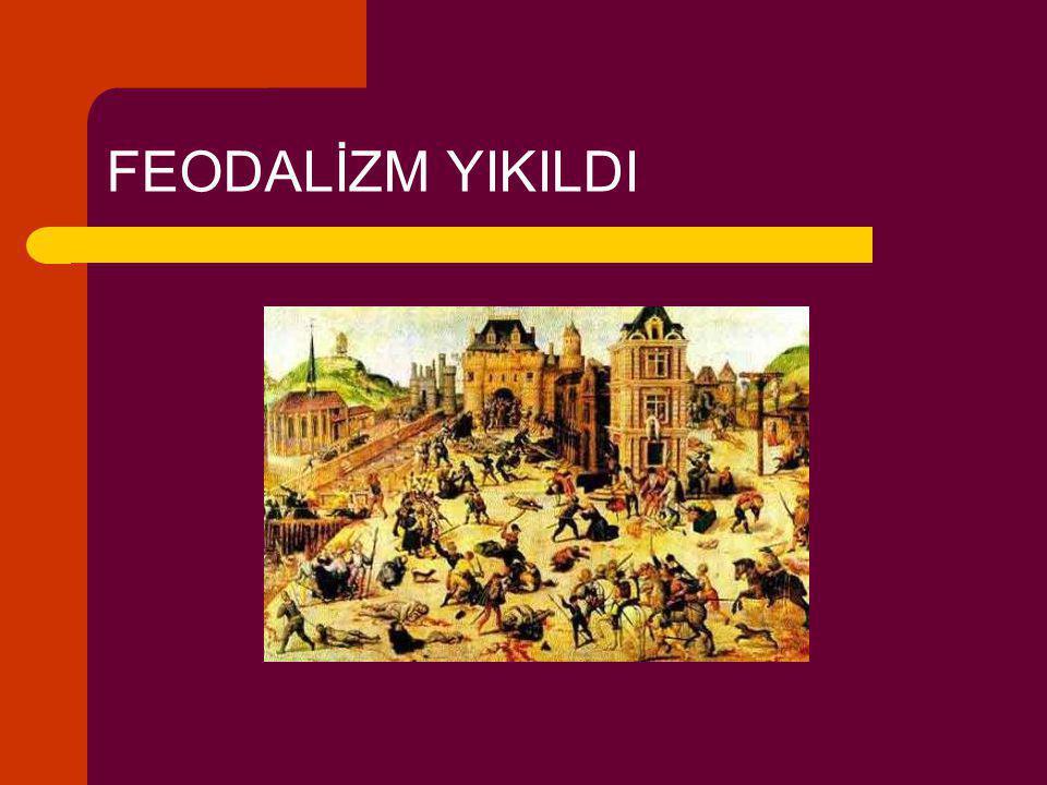 FEODALİZM YIKILDI