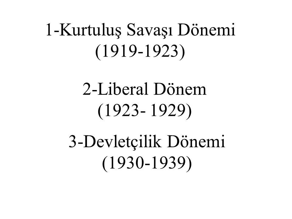 1-Kurtuluş Savaşı Dönemi (1919-1923) 2-Liberal Dönem (1923- 1929) 3-Devletçilik Dönemi (1930-1939)