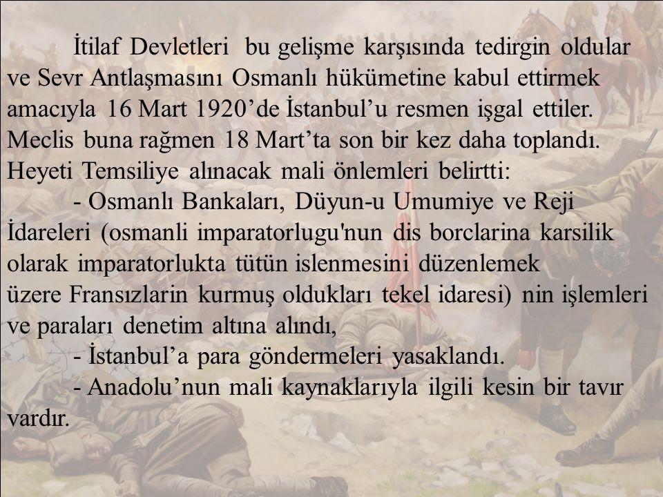 İtilaf Devletleri bu gelişme karşısında tedirgin oldular ve Sevr Antlaşmasını Osmanlı hükümetine kabul ettirmek amacıyla 16 Mart 1920'de İstanbul'u resmen işgal ettiler.