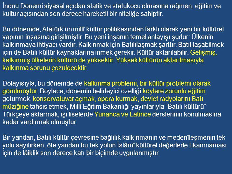 İNÖNÜ DÖNEMİ EĞİTİM POLİTİKALARI (1938-1950) İsmet İnönü, Atatürk önderliğinde gerçekleşen ınkılap hareketinin merkezden çevreye yayıldığı, son sözün henüz söylenmediği ve kahramanlar devrinin de devam ettiği bir zamanda Türkiye Cumhuriyeti'nin ikinci cumhurbaşkanı oldu.