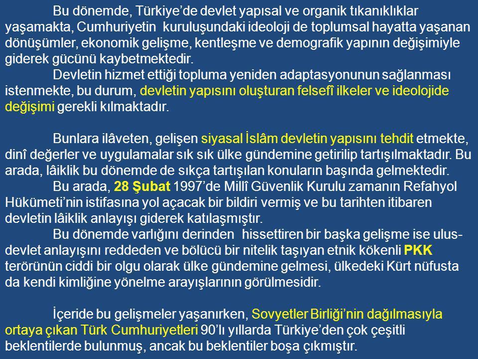 Türkiye, 1990'lı yıllarla birlikte meydana gelen dünyadaki gelişmelerden en çok etkilenen ülkelerden biridir.