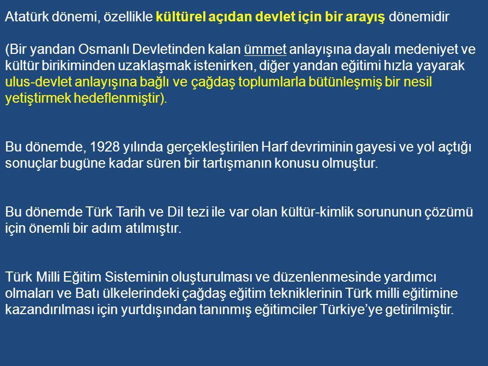 ATATÜRK DÖNEMİ VE TÜRK EĞİTİM SİSTEMİNİN KURULUŞU Osmanlı Devleti'nin tarih sahnesinden çekilmesinden sonra kurulan Türkiye Cumhuriyetinin eğitim, kültür ve toplum yapısına temel olacak değerler Cumhuriyetin ilk yılları olan Atatürk döneminde şekillendirilmiştir.