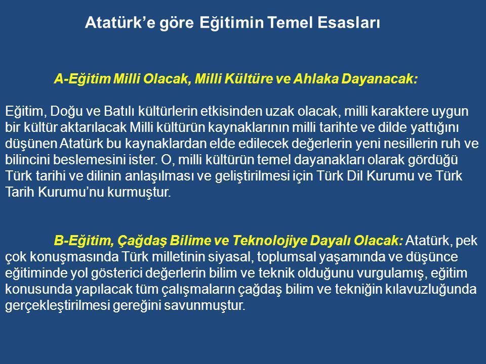 Atatürk döneminde değerlerle ilgili üç önemli eğilim var: Millileşme, modernleşme, dini değerlerin azaltılması ve zamanla tamamen çıkarılması (eğitimden ziyade hızlı bir biçimde toplumsal değişimi gerçekleştirmek).