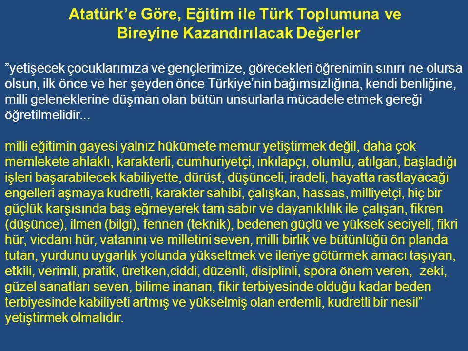 Atatürk'e Göre Eğitimin Yöntemi A-Eğitim-öğretim yöntem ve araçları milli karaktere uygun olmalı.