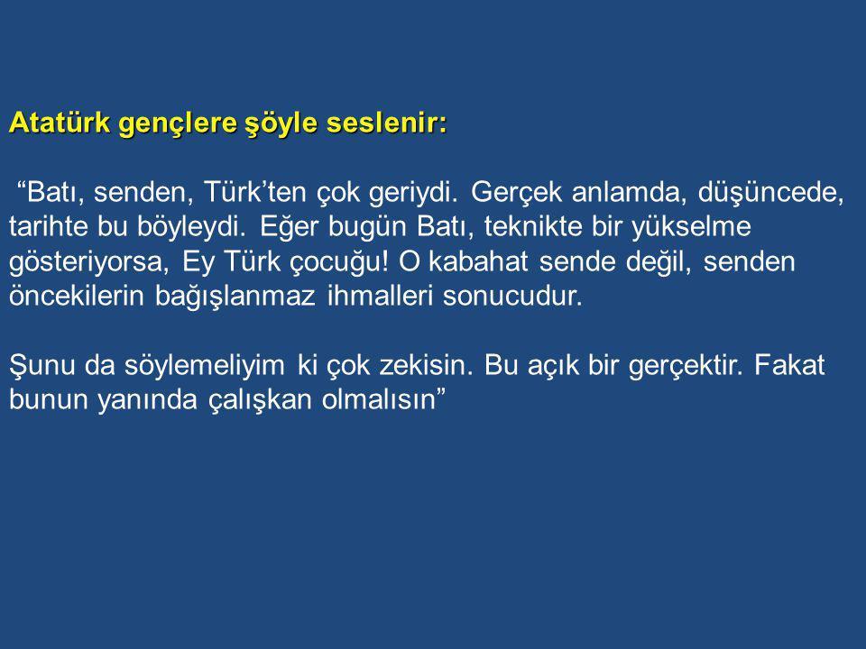 Atatürk'e Göre, Eğitim ile Türk Toplumuna ve Bireyine Kazandırılacak Değerler yetişecek çocuklarımıza ve gençlerimize, görecekleri öğrenimin sınırı ne olursa olsun, ilk önce ve her şeyden önce Türkiye'nin bağımsızlığına, kendi benliğine, milli geleneklerine düşman olan bütün unsurlarla mücadele etmek gereği öğretilmelidir...