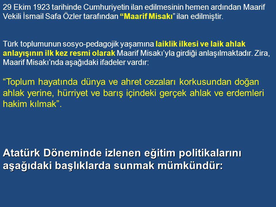ATATÜRK DÖNEMİ EĞİTİM POLİTİKALARI (1923-1938) Yeni Türk devleti kurulduğunda Osmanlıdan cumhuriyete 4194 ilkokul, 69 ortaokul, 13 lise, 20 öğretmen okulu, 17 sanat okulu, 1 Darülfunun, 6 yüksek okul ve birkaç meslek okulu intikal etmiştir.