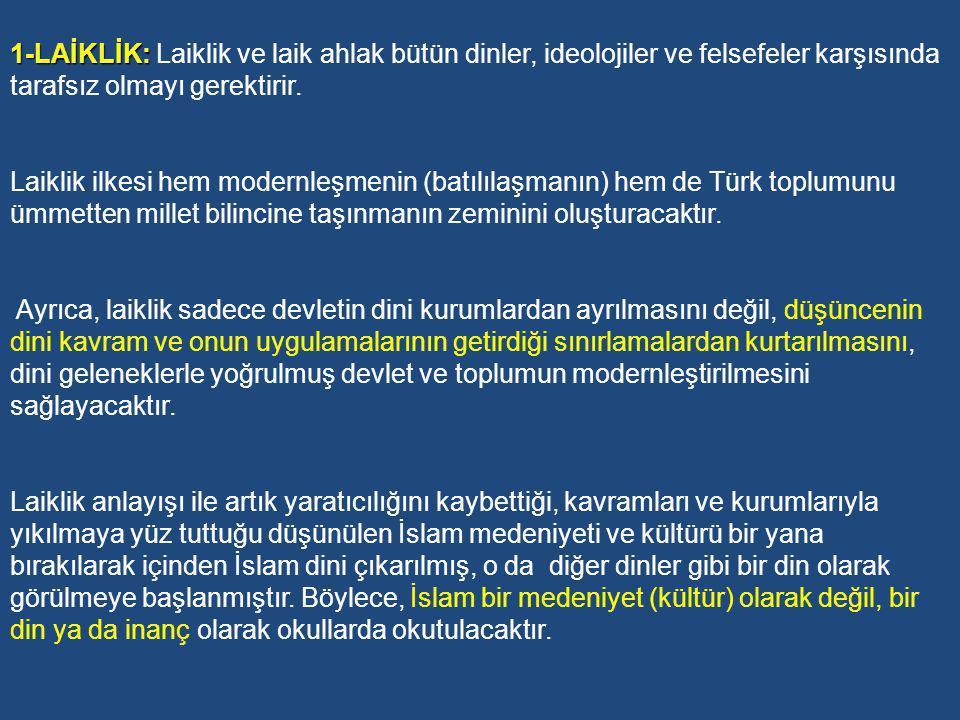 A-Türk Eğitim Sisteminin Temel Değerlerinin Oluşması Türk Eğitim Sisteminin temel amacı Türk toplumunu çağdaş medeniyetin (Batı uygarlığı) çizgisinde ileriye götürmektir (TEMEL DEĞER BATILILAŞMADIR) Çağdaş medeniyetten anlaşılan Batı medeniyetidir ve Türk milleti artık yüzünü tamamen Batı medeniyetine çevirmiştir.