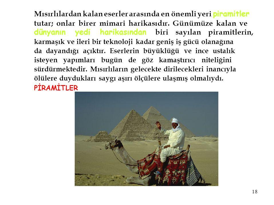 Mısırlılardan kalan eserler arasında en önemli yeri piramitler tutar; onlar birer mimari harikasıdır. Günümüze kalan ve dünyanın yedi harikasından bir