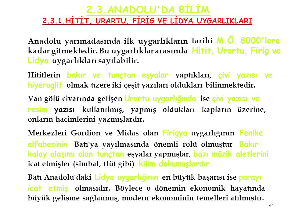 2.3.ANADOLU'DA BİLİM 2.3.1.HİTİT, URARTU, FİRİG VE LİDYA UYGARLIKLARI Anadolu yarımadasında ilk uygarlıkların kadar gitmektedir. Bu uygarlıklar arasın