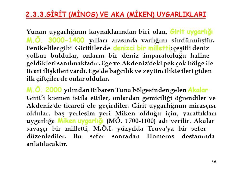 2.3.3.GİRİT (MİNOS) VE AKA (MİKEN) UYGARLIKLARI Yunan uygarlığının kaynaklarından biri olan, Girit uygarlığı M.Ö. 3000-1400 yılları arasında varlığını