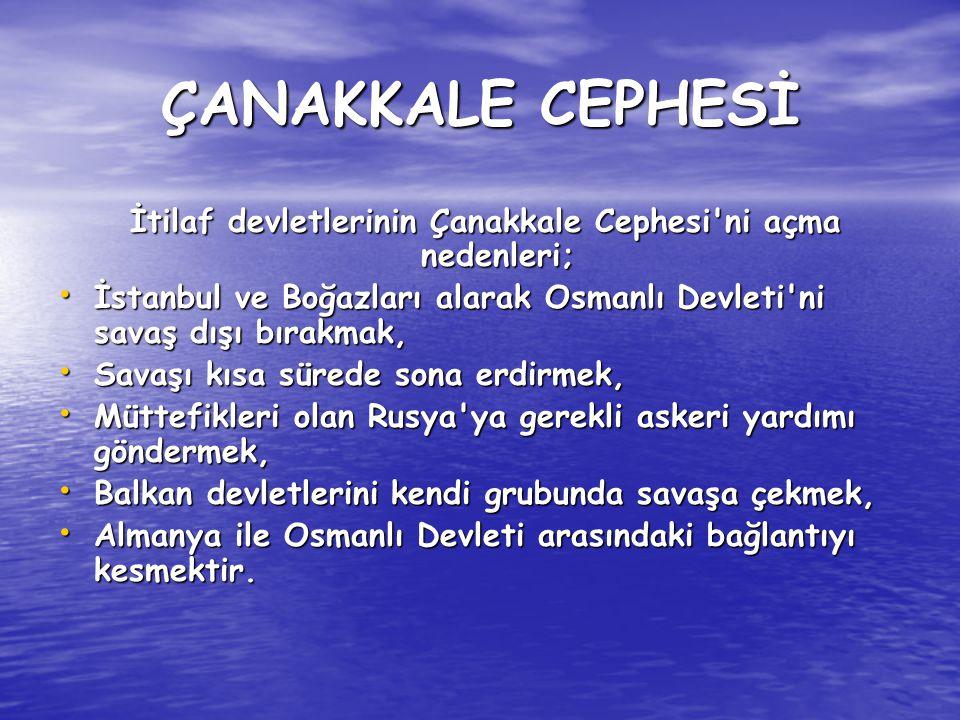 ÇANAKKALE CEPHESİ İtilaf devletlerinin Çanakkale Cephesi'ni açma nedenleri; İtilaf devletlerinin Çanakkale Cephesi'ni açma nedenleri; İstanbul ve Boğa