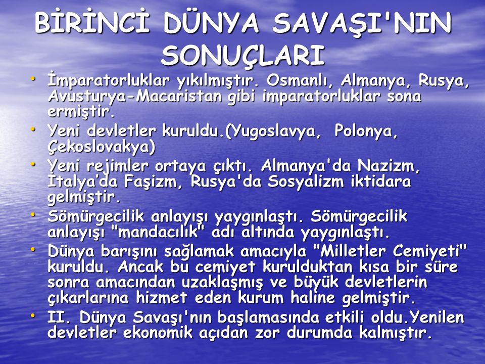 BİRİNCİ DÜNYA SAVAŞI'NIN SONUÇLARI İmparatorluklar yıkılmıştır. Osmanlı, Almanya, Rusya, Avusturya-Macaristan gibi imparatorluklar sona ermiştir. İmpa