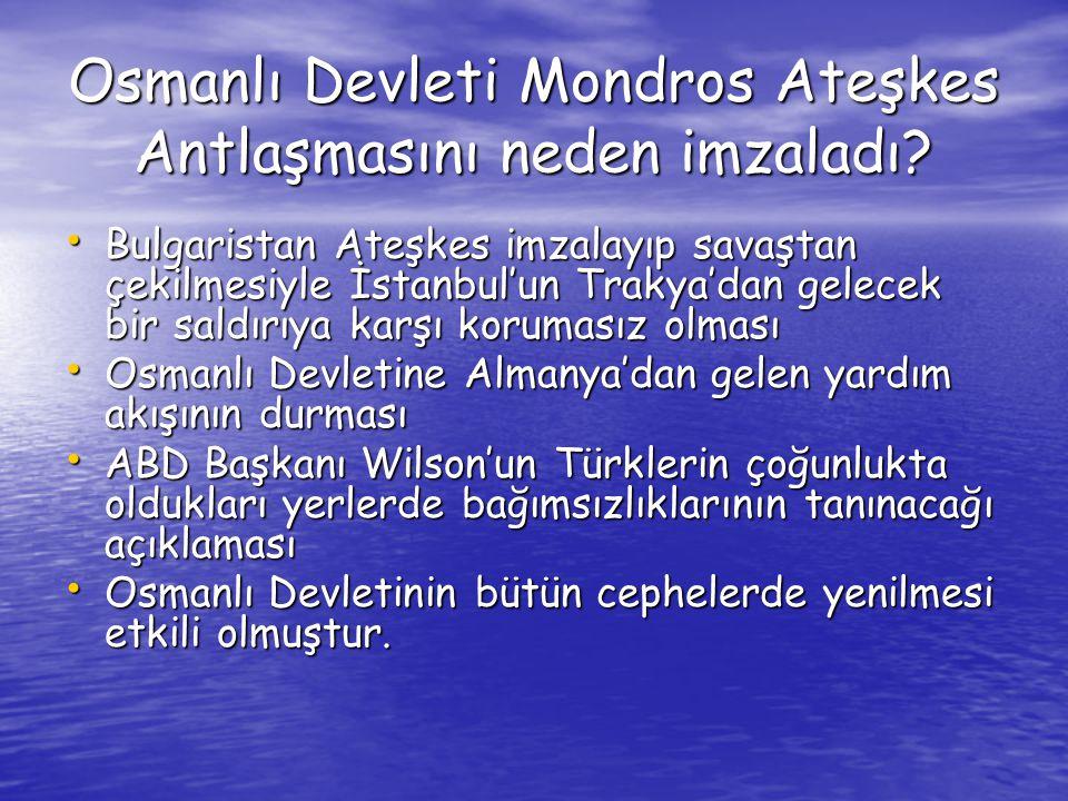 Osmanlı Devleti Mondros Ateşkes Antlaşmasını neden imzaladı? Bulgaristan Ateşkes imzalayıp savaştan çekilmesiyle İstanbul'un Trakya'dan gelecek bir sa