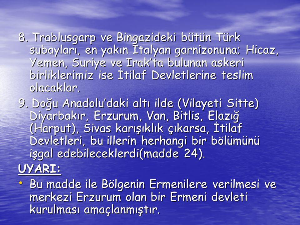 8. Trablusgarp ve Bingazideki bütün Türk subayları, en yakın İtalyan garnizonuna; Hicaz, Yemen, Suriye ve Irak'ta bulunan askeri birliklerimiz ise İti