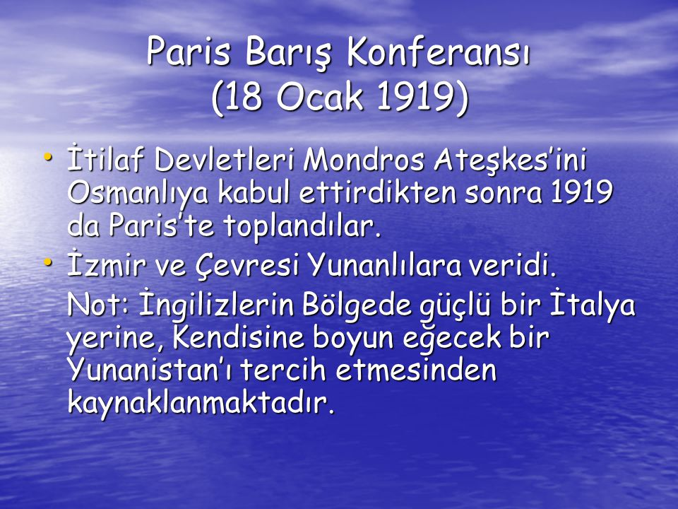 Paris Barış Konferansı (18 Ocak 1919) İtilaf Devletleri Mondros Ateşkes'ini Osmanlıya kabul ettirdikten sonra 1919 da Paris'te toplandılar. İtilaf Dev