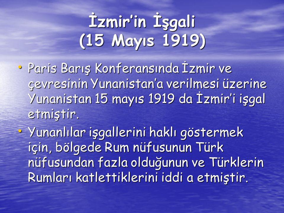 İzmir'in İşgali (15 Mayıs 1919) Paris Barış Konferansında İzmir ve çevresinin Yunanistan'a verilmesi üzerine Yunanistan 15 mayıs 1919 da İzmir'i işgal