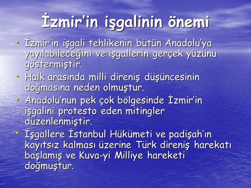 İzmir'in işgalinin önemi İzmir'in işgali tehlikenin bütün Anadolu'ya yayılabileceğini ve işgallerin gerçek yüzünü göstermiştir. İzmir'in işgali tehlik