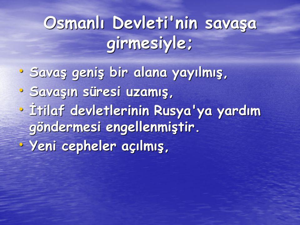Osmanlı Devleti'nin savaşa girmesiyle; Savaş geniş bir alana yayılmış, Savaş geniş bir alana yayılmış, Savaşın süresi uzamış, Savaşın süresi uzamış, İ