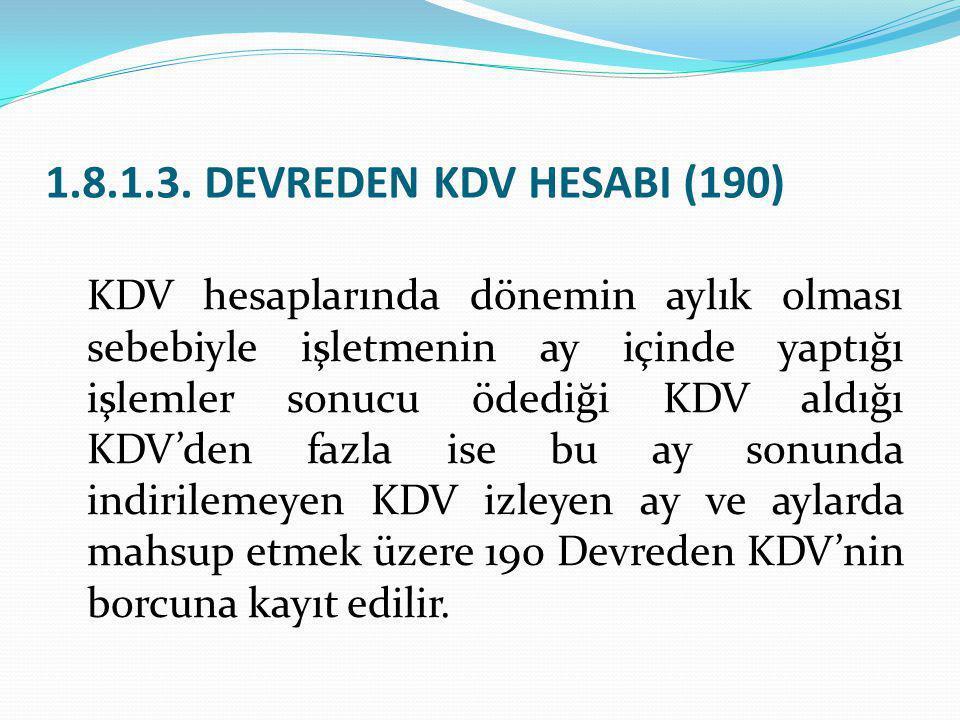 1.8.1.3. DEVREDEN KDV HESABI (190) KDV hesaplarında dönemin aylık olması sebebiyle işletmenin ay içinde yaptığı işlemler sonucu ödediği KDV aldığı KDV