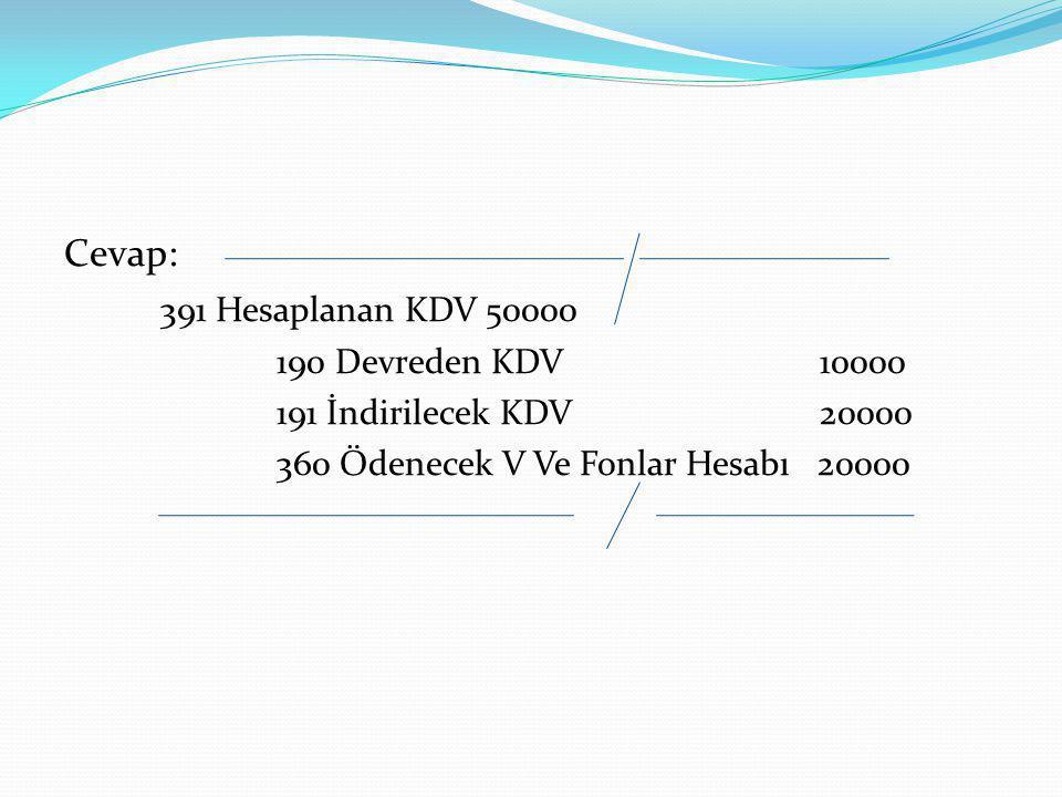 Cevap: 391 Hesaplanan KDV 50000 190 Devreden KDV 10000 191 İndirilecek KDV 20000 360 Ödenecek V Ve Fonlar Hesabı 20000