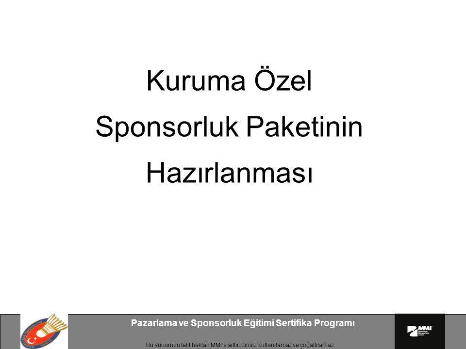 Bu sunumun telif hakları MMI'a aittir.İzinsiz kullanılamaz ve çoğaltılamaz Pazarlama ve Sponsorluk Eğitimi Sertifika Programı Kuruma Özel Sponsorluk P