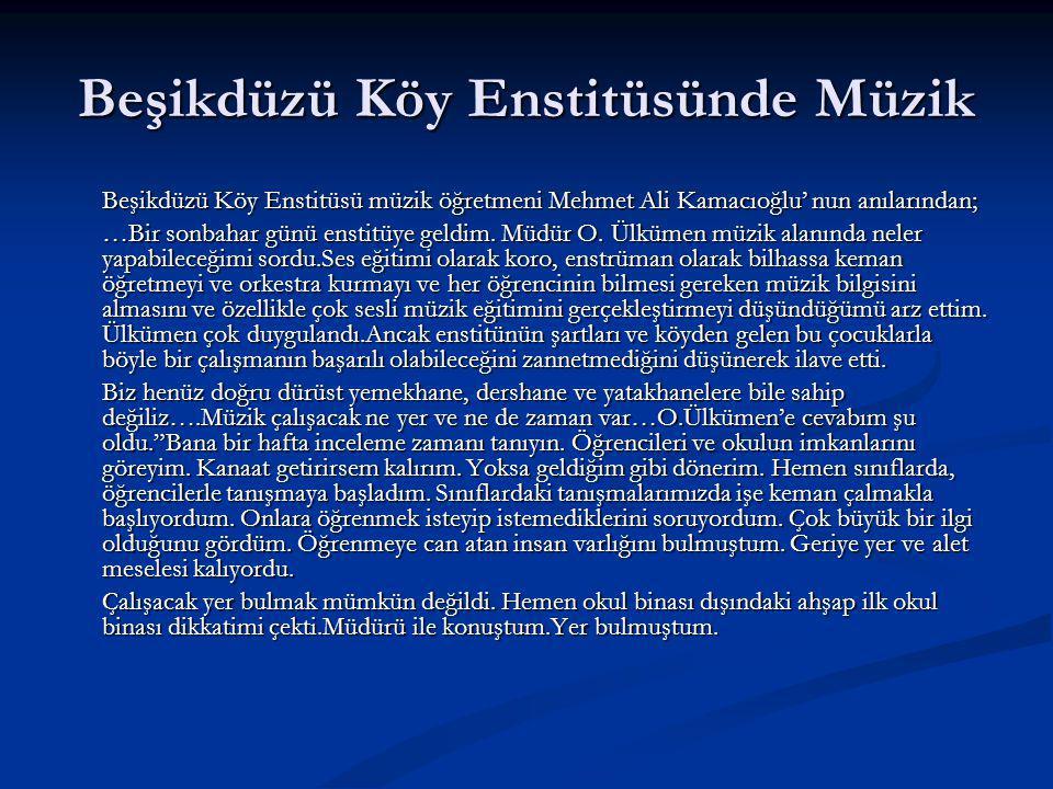Beşikdüzü Köy Enstitüsünde Müzik Beşikdüzü Köy Enstitüsü müzik öğretmeni Mehmet Ali Kamacıoğlu' nun anılarından; Beşikdüzü Köy Enstitüsü müzik öğretme
