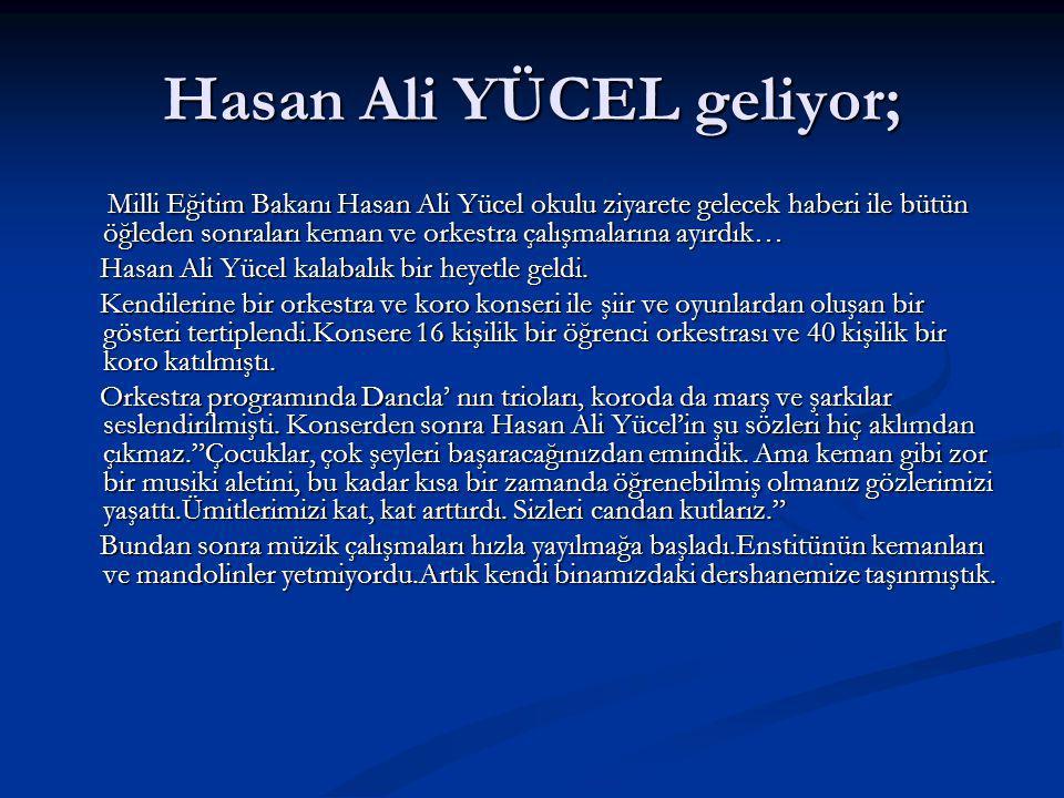Hasan Ali YÜCEL geliyor; Milli Eğitim Bakanı Hasan Ali Yücel okulu ziyarete gelecek haberi ile bütün öğleden sonraları keman ve orkestra çalışmalarına