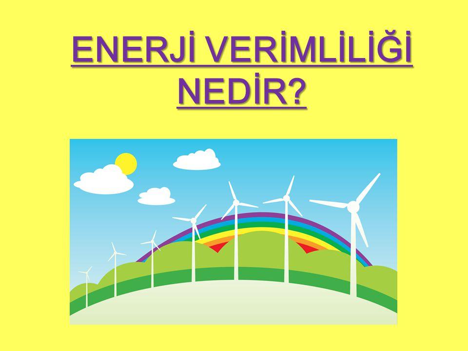 ENERJİ VERİMLİLİĞİ NEDİR?