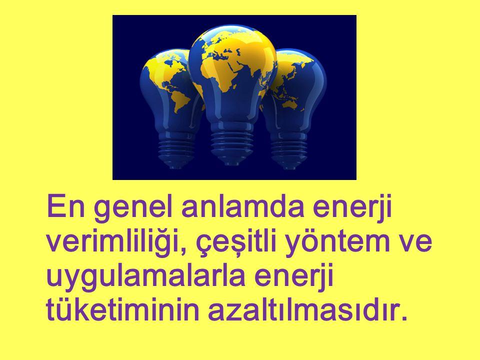 En genel anlamda enerji verimliliği, çeşitli yöntem ve uygulamalarla enerji tüketiminin azaltılmasıdır.