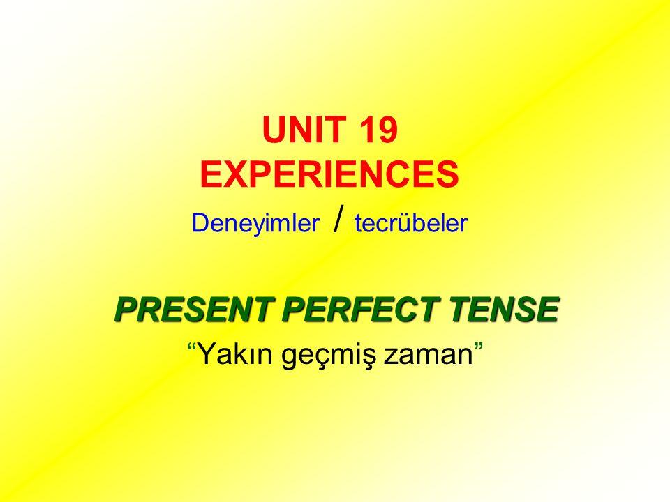 """UNIT 19 EXPERIENCES Deneyimler / tecrübeler PRESENT PERFECT TENSE """"Yakın geçmiş zaman"""""""