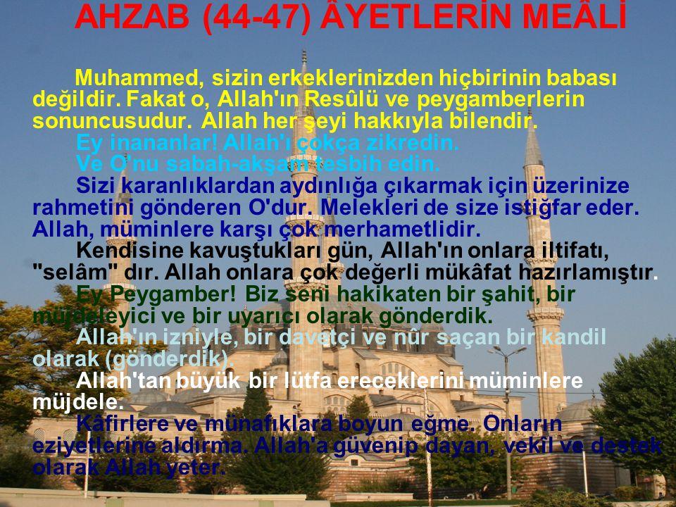AHZAB (44-47) ÂYETLERİN MEÂLİ Muhammed, sizin erkeklerinizden hiçbirinin babası değildir.