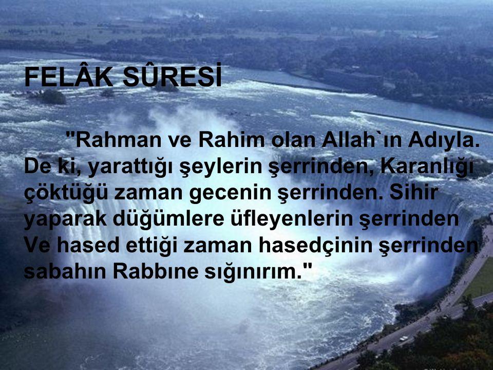 FELÂK SÛRESİ Rahman ve Rahim olan Allah`ın Adıyla.