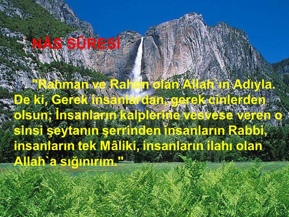 NÂS SÛRESİ Rahman ve Rahim olan Allah`ın Adıyla.